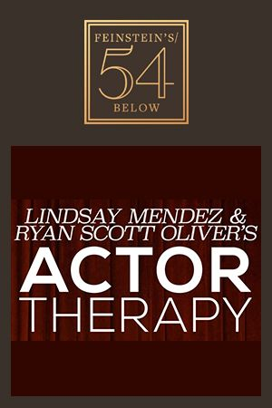 Lindsay Mendez and Ryan Scott Oliver's ACTOR THERAPY