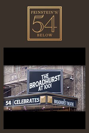 The Broadhurst at 100! 54 Celebrates The Broadhurst Theatre