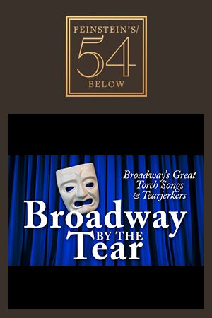 Broadway by the Tear: Broadway's Great Torch Songs & Tear Jerkers
