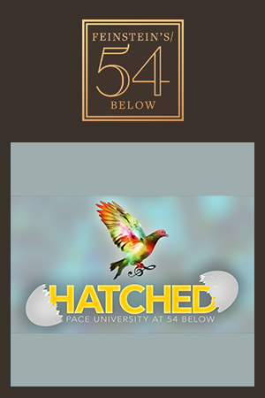 Hatched: Pace University at Feinstein's/ 54 Below