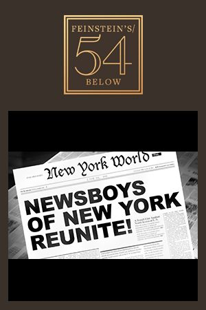 Newsboys of New York Reunite at Feinstein's/ 54 Below!