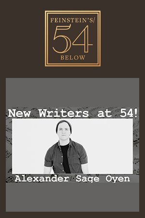 New Writers at 54! Alexander Sage Oyen Has Some New Material