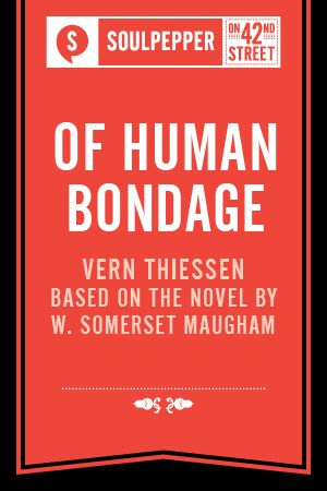 Soulpepper Presents: Of Human Bondage