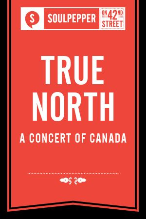 Soulpepper Presents: True North: A Concert of Canada